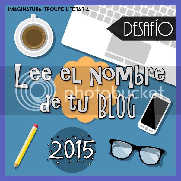 http://troupe-literaria.blogspot.mx/2014/12/desafio-2015-lee-el-nombre-de-tu-blog.html