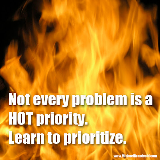 Not every problem is a HOT priority. Learn to prioritize.