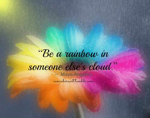 Be A Rainbow In Someone Elses Cloud Maya Angelou Smile Quote