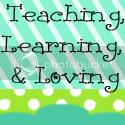 Teaching, Learning, & Loving