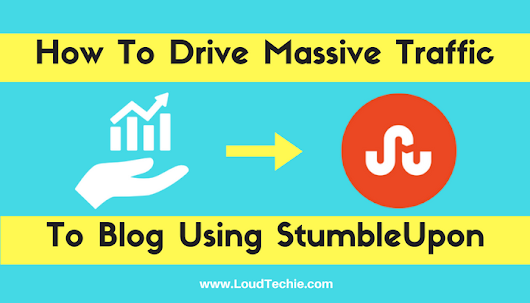 How To Drive Massive Traffic To Your Blog Using StumbleUpon