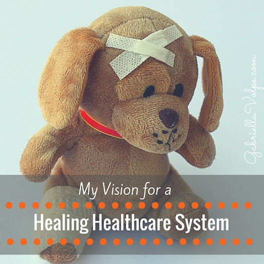 My Vision for a Healing Healthcare System - GABRIELLA VOLPE, B.Ed.