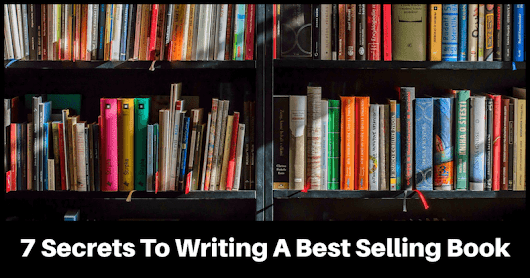 7 Secrets To Writing A Best Selling Book - How To Make Money Online
