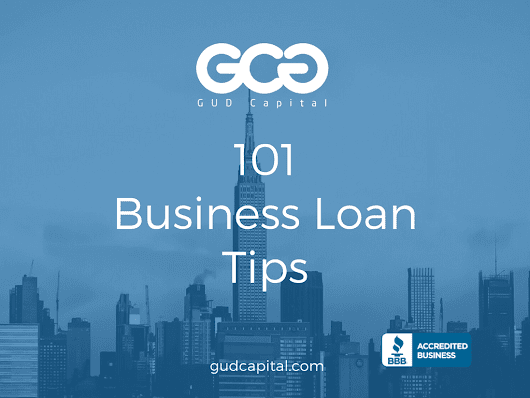 101 Business Loan Tips: Advice For Small Businesses Seeking Loans – GUD Capital