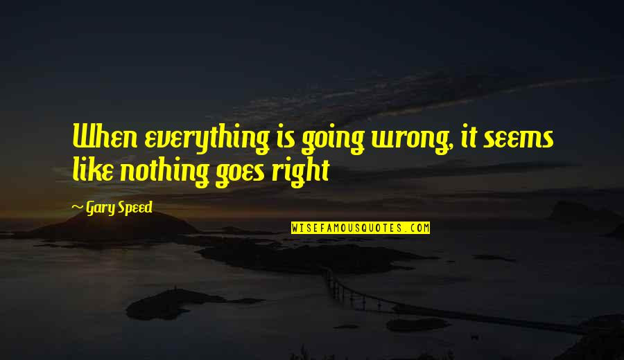 Nothing Is Going Right Quotes Top 6 Famous Quotes About Nothing Is
