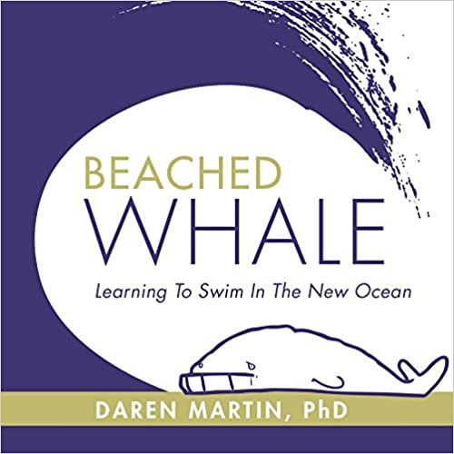 Beached Whale: Learning to Swim in the New Ocean by Daren Martin