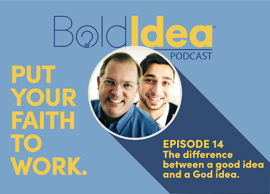 014: The difference between a good idea and a God idea - BoldIdea Podcast