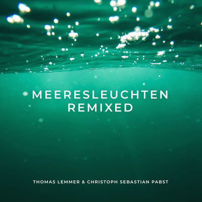 Meeresleuchten Remixed by Thomas Lemmer & Christoph Sebastian Pabst