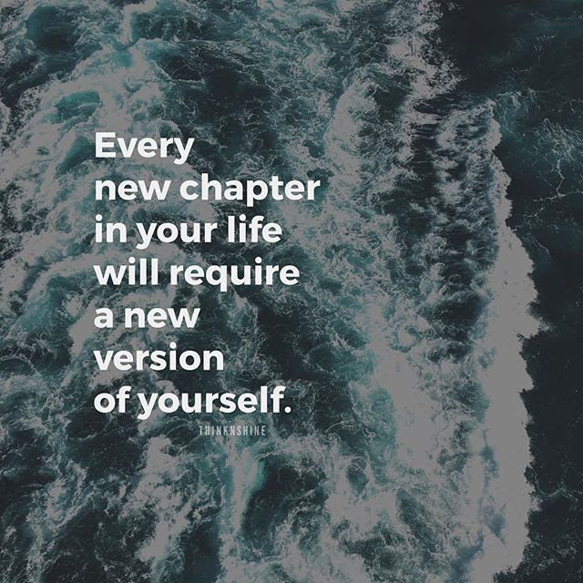 Every New Chapter In Your Life Will Require A New Version Of