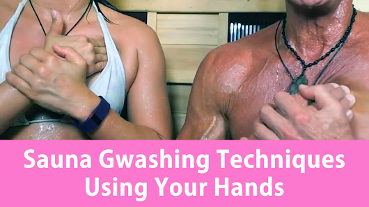 Sauna Gwashing Techniques Using Your Hands - Earther Academy