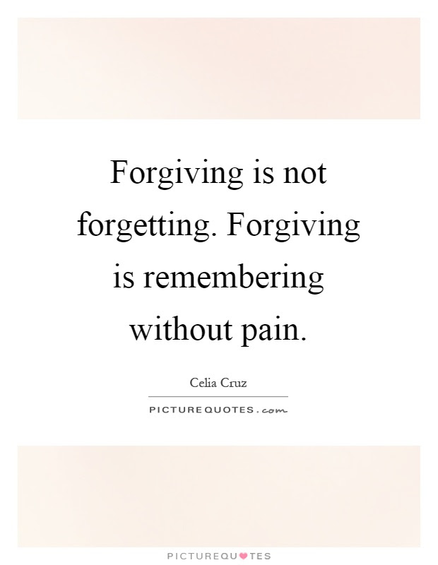 Forgiving Is Not Forgetting Forgiving Is Remembering Without