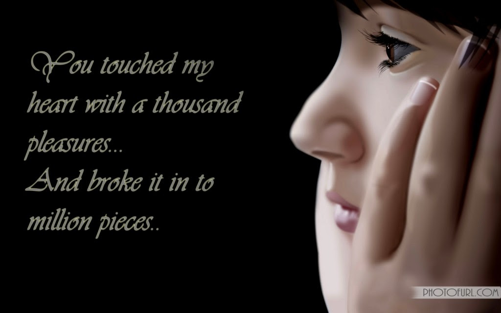 You Touched My Heart With A Thousand Pleasures And Broke It Into