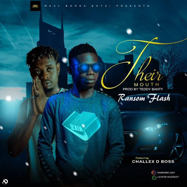 MUSIC: Ransom Flash Ft Challex D Boss - Their Mouth (Prod. Teddybanty)