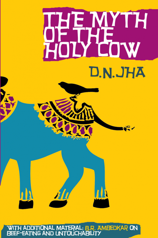 a review on the myth of the holy cow by dn jha Why d n jha's claim that ancient hindus were given to violence is far from   government was in power, he published the myth of the holy cow  the  reviewer provides a succinct and accurate portrayal of jha's attack on.