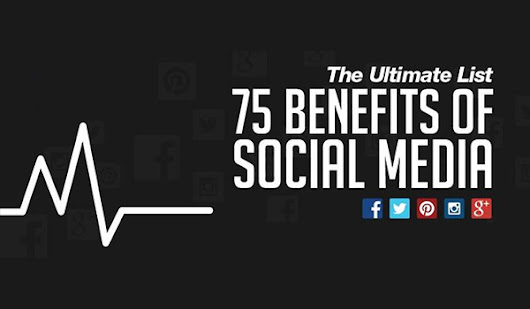 75 Huge Benefits of Social Media: Are You Taking Advantage of Them?