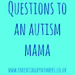 Questions to an Autism Mama
