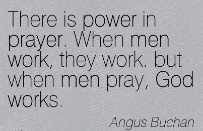 Great Work Quote By Angus Buchan There Is Power In Prayer When