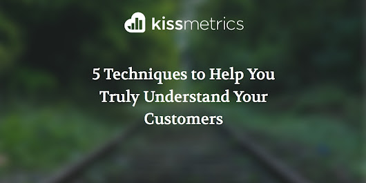 5 Techniques to Help You Truly Understand Your Customers