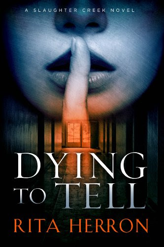 Dying to Tell (A Slaughter Creek Novel) by Rita Herron