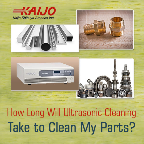 How Long Will Ultrasonic Cleaning Take to Clean My Parts? - Kaijo