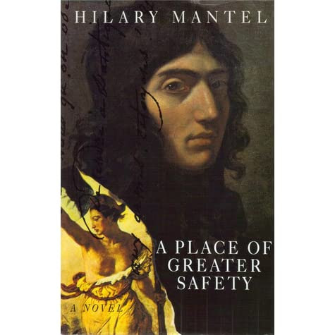 A Place Of Greater Safety by Hilary Mantel — Reviews, Discussion, Bookclubs, Lists