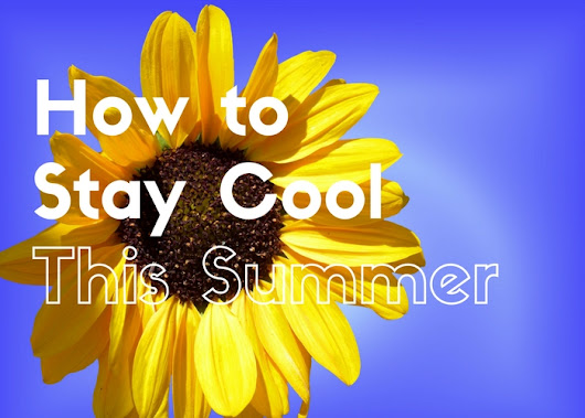How To Stay Cool This Summer