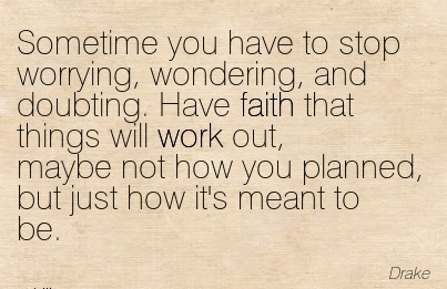 Have Faith That Things Will Work Out Maybe Not How You Planned But