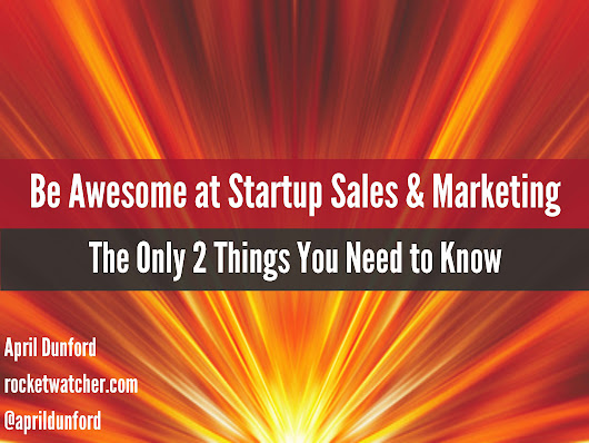 Be Awesome at Startup Marketing and Sales: The Only 2 Things You Need to Know
