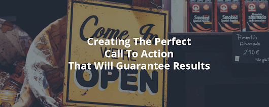 Creating The Perfect Call To Action That Will Guarantee Results - Inbound Rocket