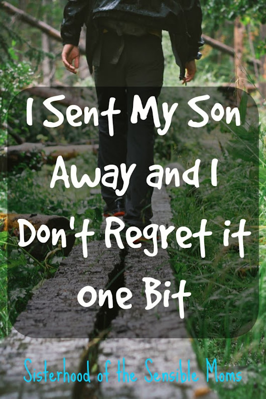 I Sent My Son Away and I Don't Regret It One Bit - Sisterhood of the Sensible Moms