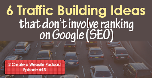 6 Traffic Building Ideas That Don't Involve Google (SEO)