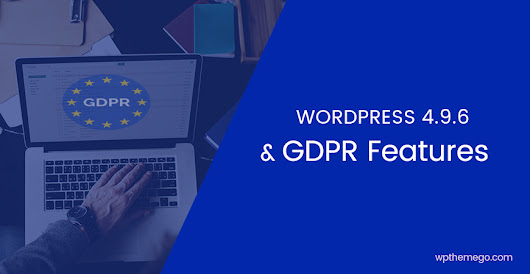 WordPress 4.9.6 and GDPR Features| WPThemeGo