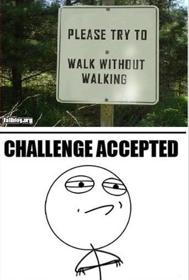 challenge accepted, funny signs