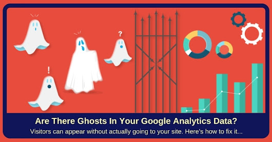 Here's How To Eliminate Google Analytics Ghost Visits