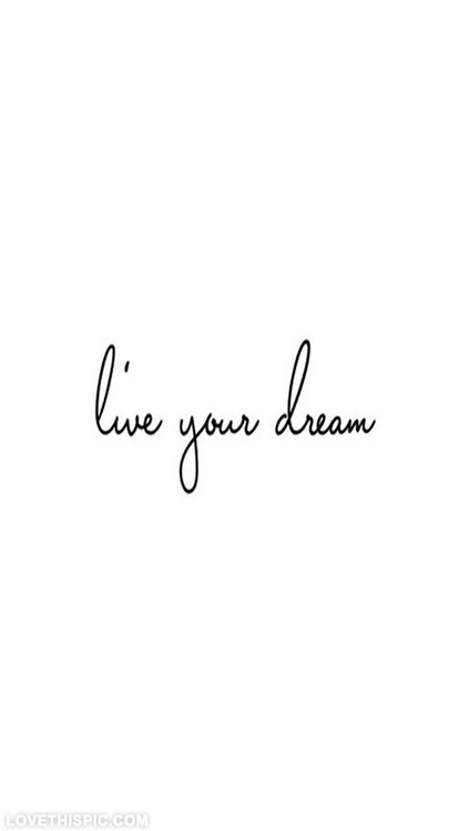 Live Your Dream Pictures Photos And Images For Facebook Tumblr