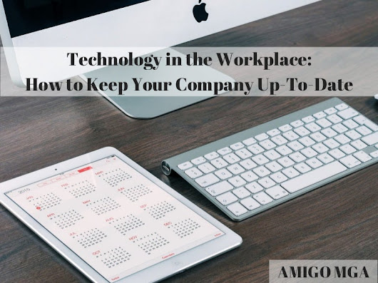 Amigo MGA: Technology in the Workplace - How To Keep Your Company Up-…