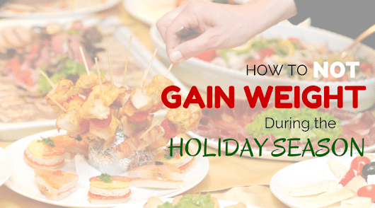 How to NOT Gain Weight From all the Big Meals Over the Holiday Season