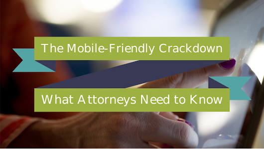 Why Attorneys Need to Upgrade To Mobile-Friendly Sites