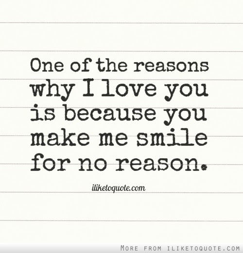 One Of The Reasons Why I Love You Is Because You Make Me Smile For