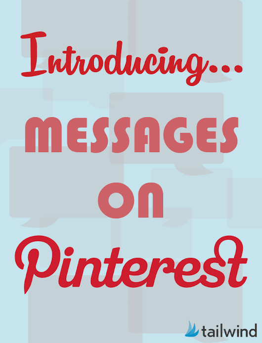 Pinterest Adds Messaging Capabilities | Tailwind Blog: Pinterest Analytics and Marketing Tips, Pinterest News - Tailwindapp.com
