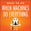 'What to do when machines do everything' by Malcolm Frank, Paul Roehrig and Ben Pring