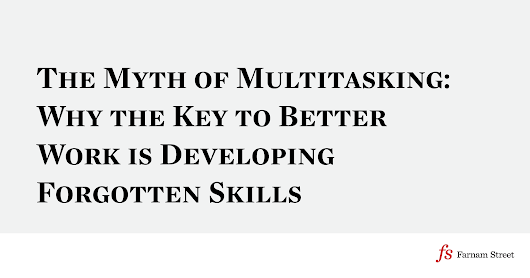 The Myth of Multitasking: Why the Key to Better Work is Developing Forgotten Skills