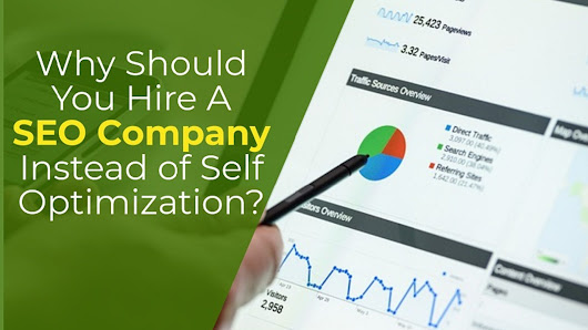 Why Should You Hire A SEO Company Instead of Self Optimization?
