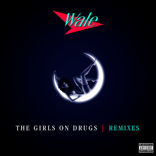 Wale - The Girls On Drugs (Bad Royale Remix) [Stream/ Listen]