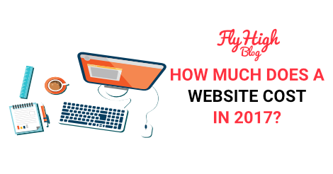 How Much Does A Website Cost in 2017? - Fly High Media