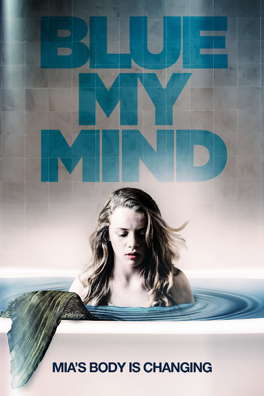 Mia's Body is Changing In New Trailer and Poster for Blue My Mind | Ed Johnson Presents NERD