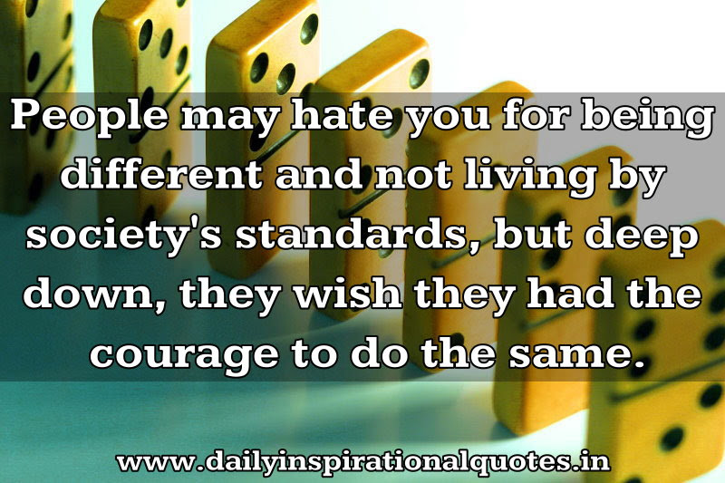 People May Hate You For Being Different And Not Living By Society
