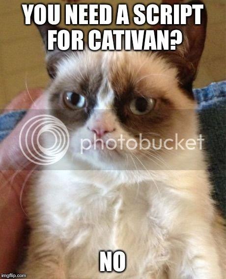 You need a script for Cativan?  No! humor meme.