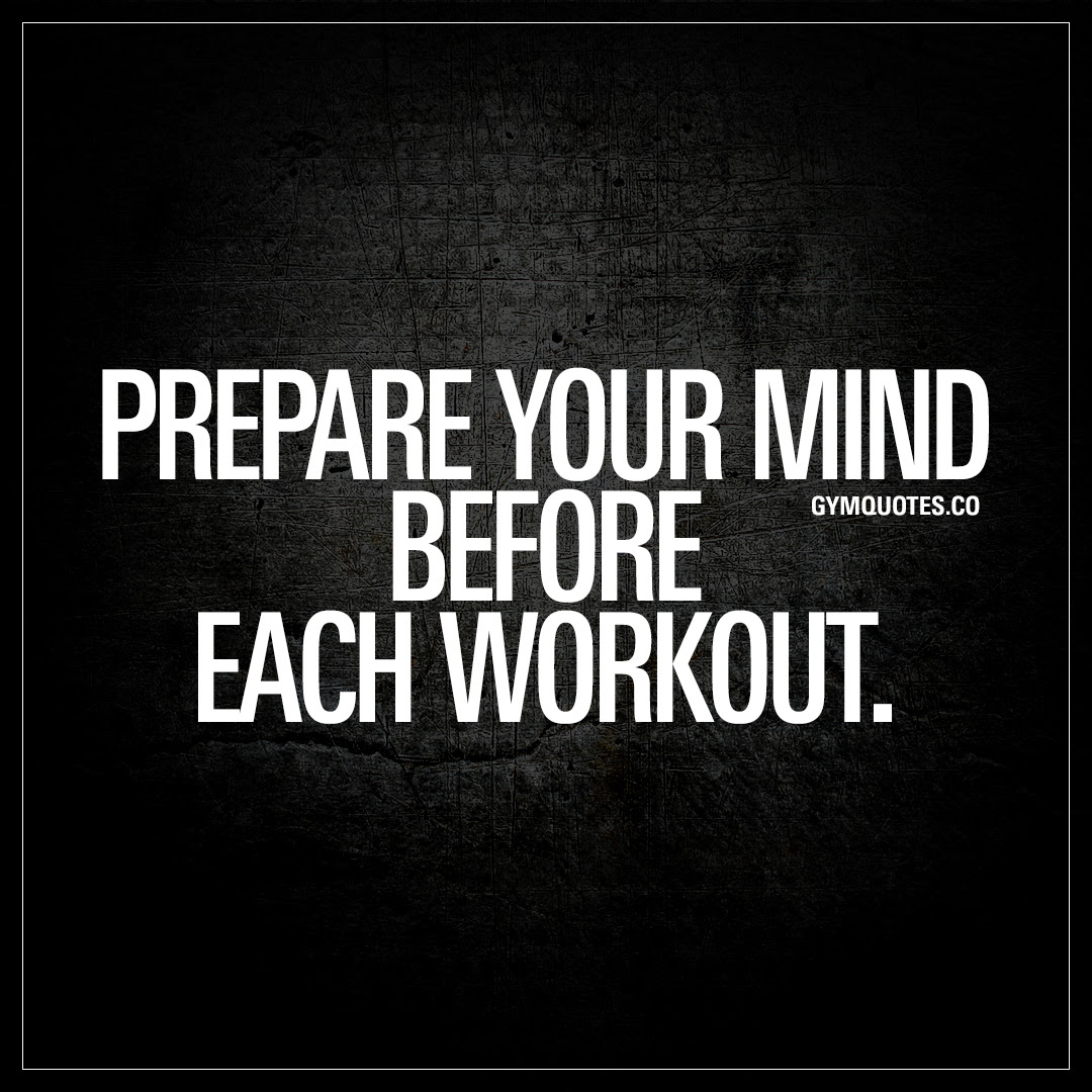 Prepare Your Mind Before Each Workout Mind And Body Gym Quote