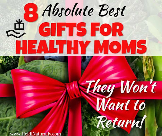 8 of the Best Gifts For Healthy Moms